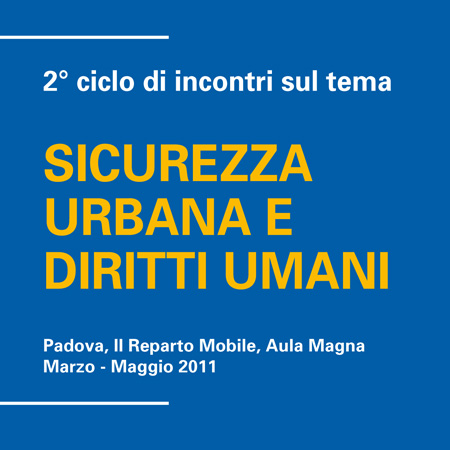 "2nd Cycle of seminars on the theme ""Urban Security and Human Rights"", Padua, March-May 2011"