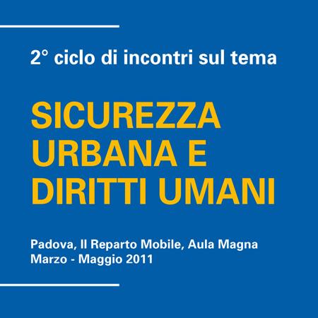 """2° Ciclo di incontri sul tema """"Sicurezza urbana e diritti umani"""", Padova, II Reparto Mobile, marzo-maggio 2011"""