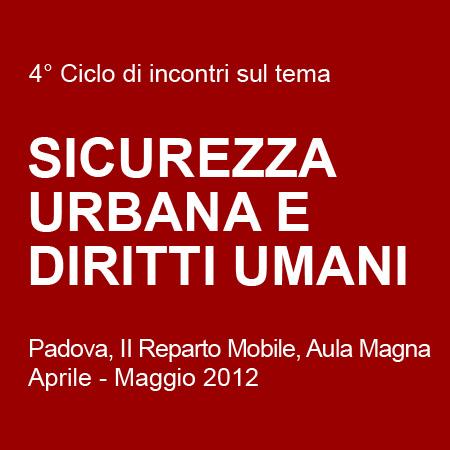"""4° Ciclo di incontri sul tema """"Sicurezza urbana e diritti umani"""", Padova, II Reparto Mobile, Aula Magna, Aprile – Maggio 2013"""