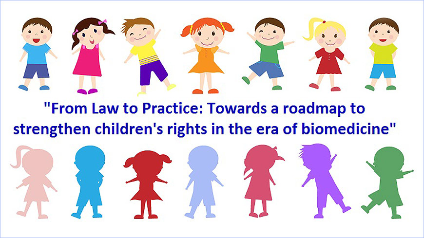 Council of Europe's Committee on Bioethics - From Law to Practice: Towards a roapmap to strengthen children's rights in the era of biomedicine