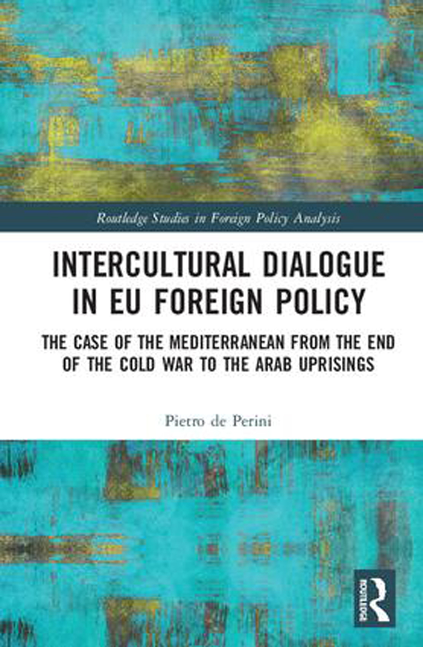"Copertina di ""Intercultural Dialogue in EU Foreign Policy. The Case of the Mediterranean from the End of the Cold War to the Arab Uprisings"", autore Pietro de Perini"