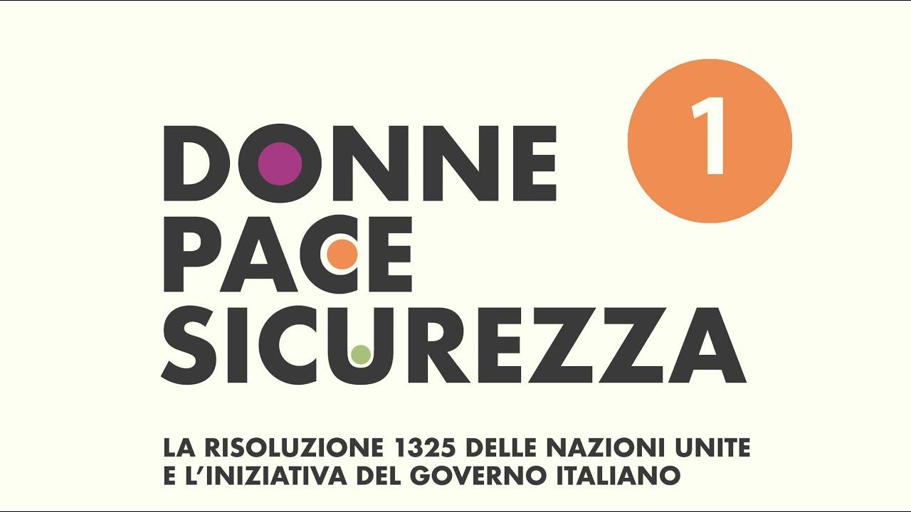 """Video """"Donne Pace e Sicurezza: la Risoluzione 1325 delle Nazioni Unite e l'iniziativa del Governo Italiano"""""""