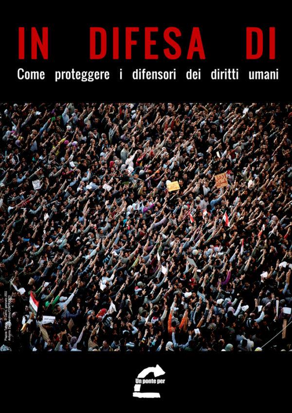 """Copertina del dossier """"IN DIFESA DI, Come proteggere i difensori dei diritti umani, strategie e buone pratiche"""""""