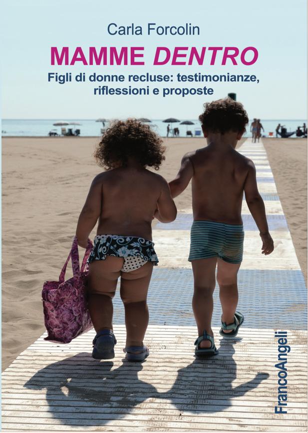 Carla Forcolin, Mamme dentro. Figli di donne recluse: testimonianze, riflessioni e proposte, FrancoAngeli, 2016
