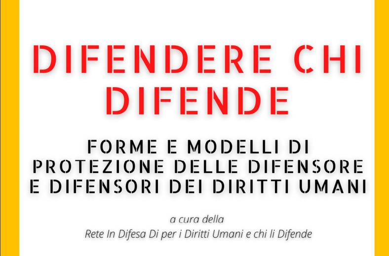 """copertina del libro """"difendere chi difende, forme e modelli di protezione delle difensore e difensori dei diritti umani"""""""