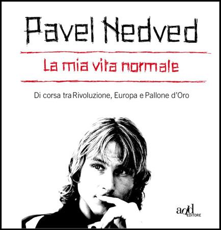 """Pavel Nedved, La mia vita normale. Di corsa tra rivoluzione, Europa e Pallone d'oro"""" (Add Editore, 2010)"""