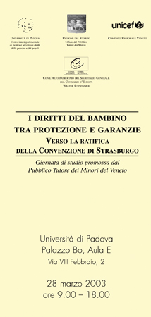 """Locandina del convegno """"I Diritti del bambino tra protezione e garanzie. Verso la ratifica della Convenzione di Strasburgo"""" Università di Padova, Palazzo del Bo, 28 marzo 2003."""