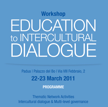 Workshop Education to intercultural dialogue. Thematic Network Activities: Intercultural dialogue & Multi-level Governance. Padua, Palazzo del Bo, Archivio Antico/Aula Nievo, 22-23 March 2011