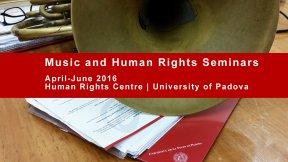 Music and Human Rights Seminars, April-June 2016, Human Rights Centre, University of Padova
