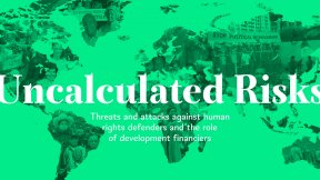 "Cover of the Coalition for Human Rights in Development's report called ""Uncalculated Risks. Threats and attacks against human rights defenders and the role of development financiers"""