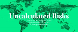 """Cover of the Coalition for Human Rights in Development's report called """"Uncalculated Risks. Threats and attacks against human rights defenders and the role of development financiers"""""""